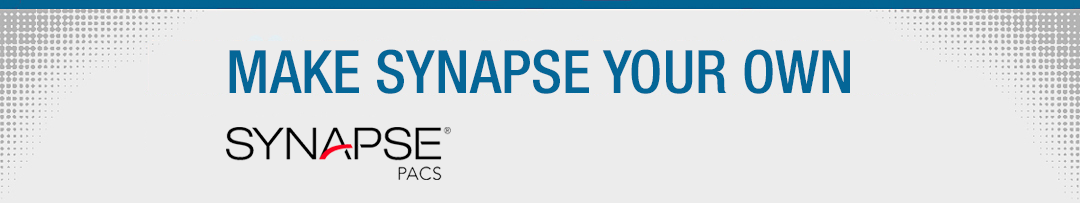 Make Synapse Your Own - Synapse PACS
